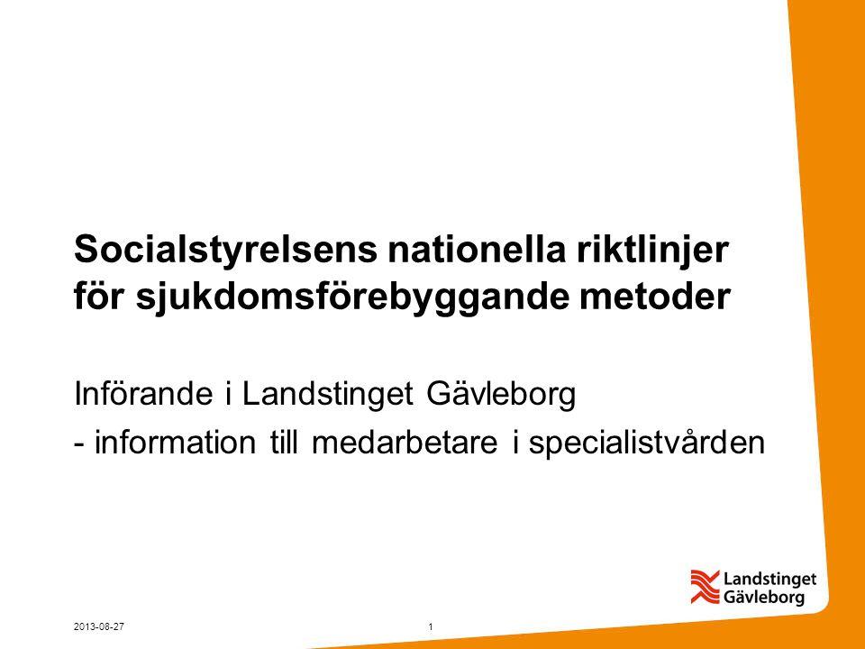 Socialstyrelsens nationella riktlinjer för sjukdomsförebyggande metoder Införande i Landstinget Gävleborg - information till medarbetare i specialistvården 2013-08-271