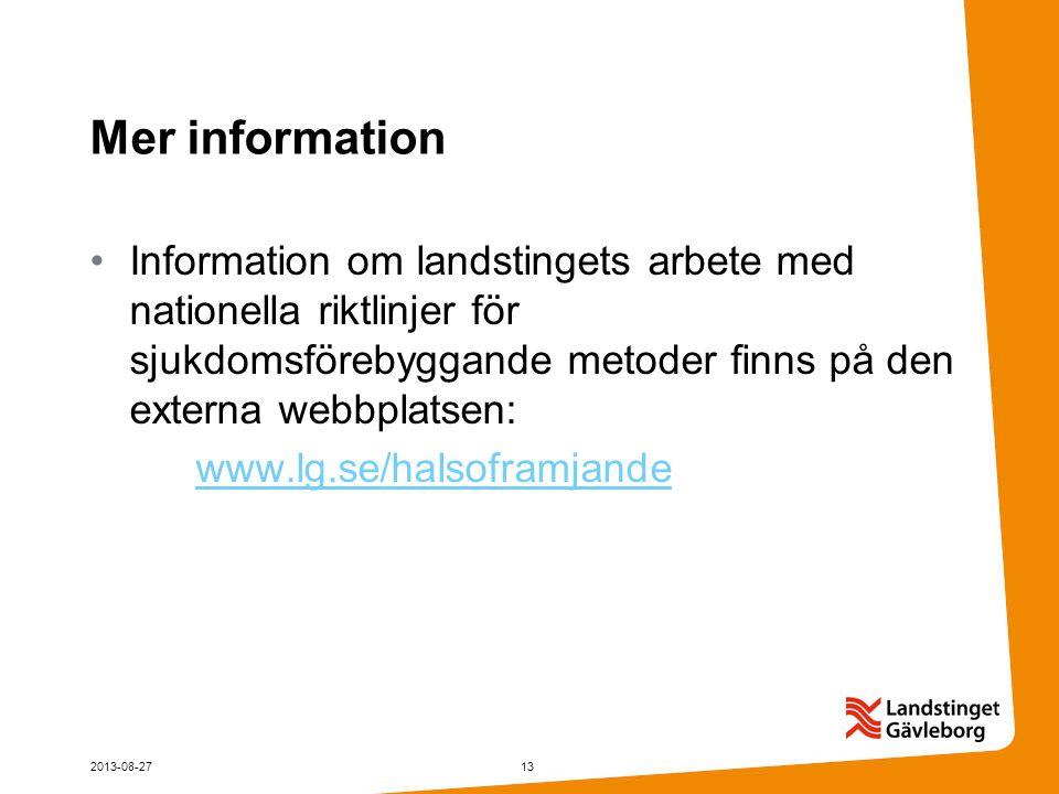 Mer information Information om landstingets arbete med nationella riktlinjer för sjukdomsförebyggande metoder finns på den externa webbplatsen: www.lg.se/halsoframjande 2013-08-2713