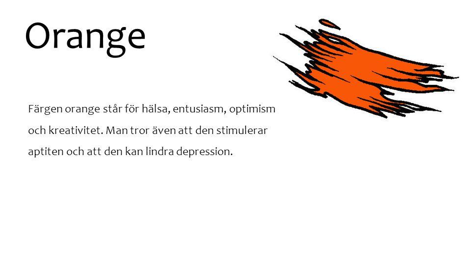 Orange Färgen orange står för hälsa, entusiasm, optimism och kreativitet. Man tror även att den stimulerar aptiten och att den kan lindra depression.