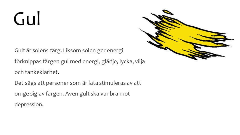 Gul Gult är solens färg. Liksom solen ger energi förknippas färgen gul med energi, glädje, lycka, vilja och tankeklarhet. Det sägs att personer som är