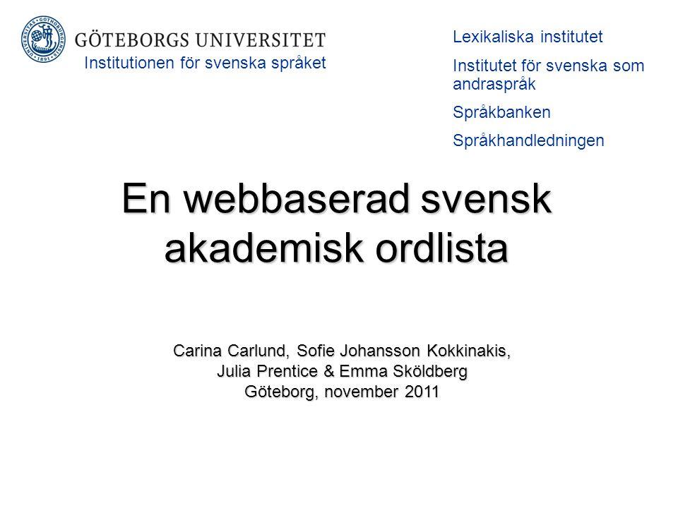 En webbaserad svensk akademisk ordlista Lexikaliska institutet Institutet för svenska som andraspråk Språkbanken Språkhandledningen Carina Carlund, So