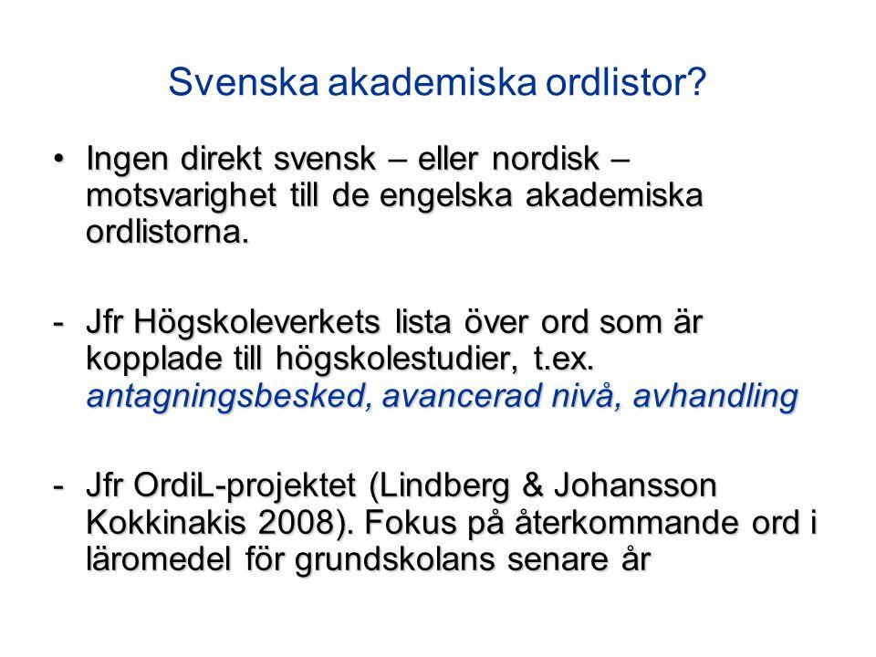 Svenska akademiska ordlistor? Ingen direkt svensk eller nordisk motsvarighet till de engelska akademiska ordlistorna.Ingen direkt svensk – eller nordi