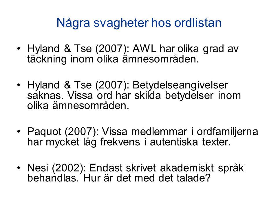 Några svagheter hos ordlistan Hyland & Tse (2007): AWL har olika grad av täckning inom olika ämnesområden. Hyland & Tse (2007): Betydelseangivelser sa