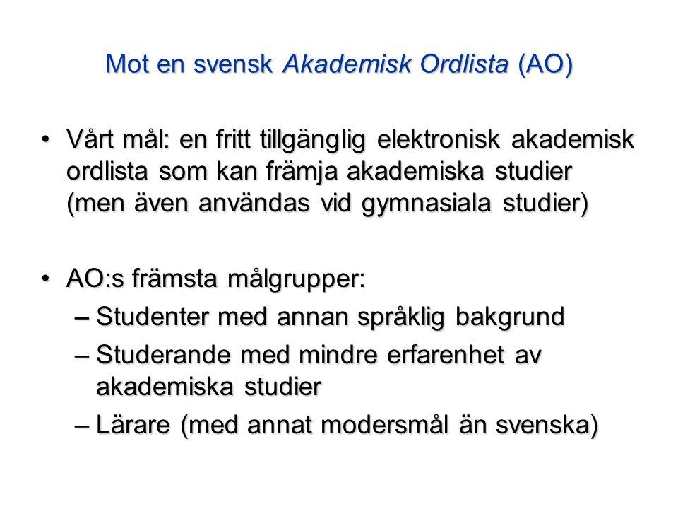 Mot en svensk Akademisk Ordlista (AO) Vårt mål: en fritt tillgänglig elektronisk akademisk ordlista som kan främja akademiska studier (men även använd