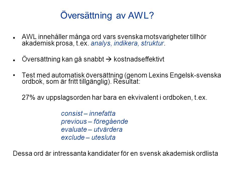 ● AWL innehåller många ord vars svenska motsvarigheter tillhör akademisk prosa, t.ex. analys, indikera, struktur. ● Översättning kan gå snabbt  kostn