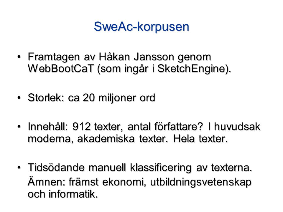 SweAc-korpusen Framtagen av Håkan Jansson genom WebBootCaT (som ingår i SketchEngine).Framtagen av Håkan Jansson genom WebBootCaT (som ingår i SketchE