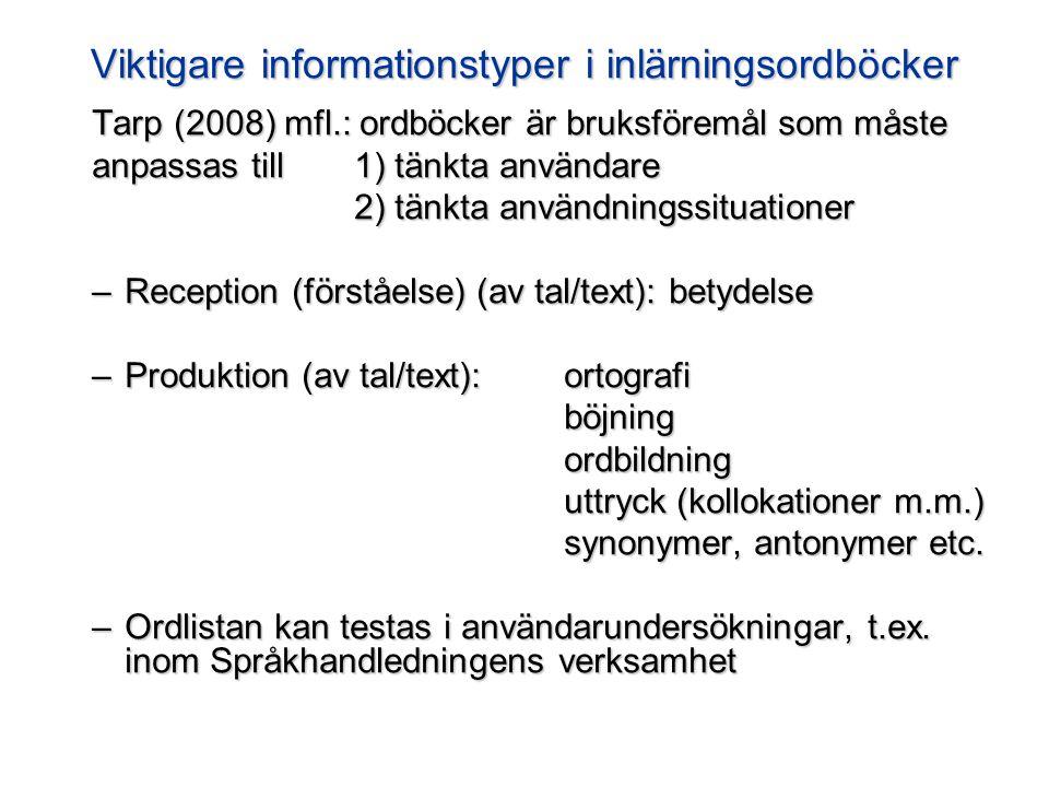 Viktigare informationstyper i inlärningsordböcker Tarp (2008) mfl.: ordböcker är bruksföremål som måste anpassas till 1) tänkta användare 2) tänkta an