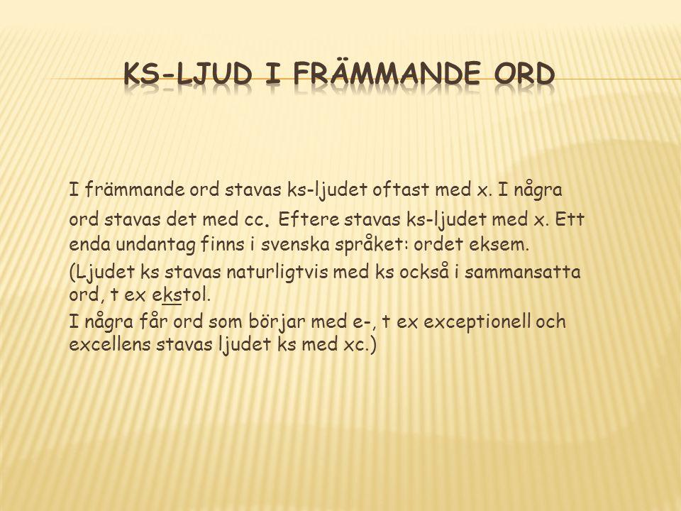 I främmande ord stavas ks-ljudet oftast med x.I några ord stavas det med cc.