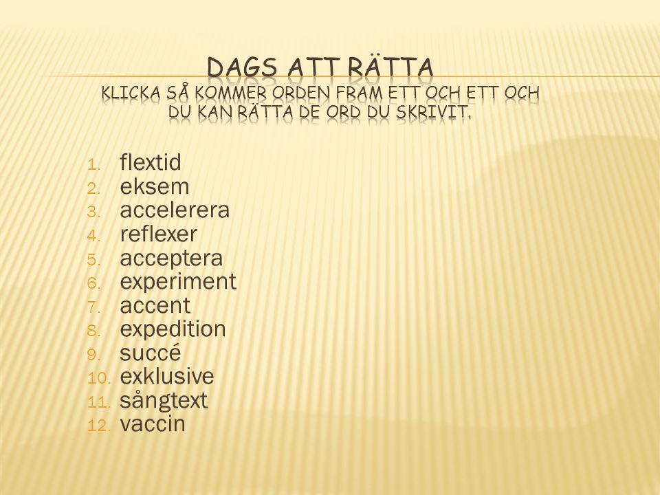1.flextid 2. eksem 3. accelerera 4. reflexer 5. acceptera 6.