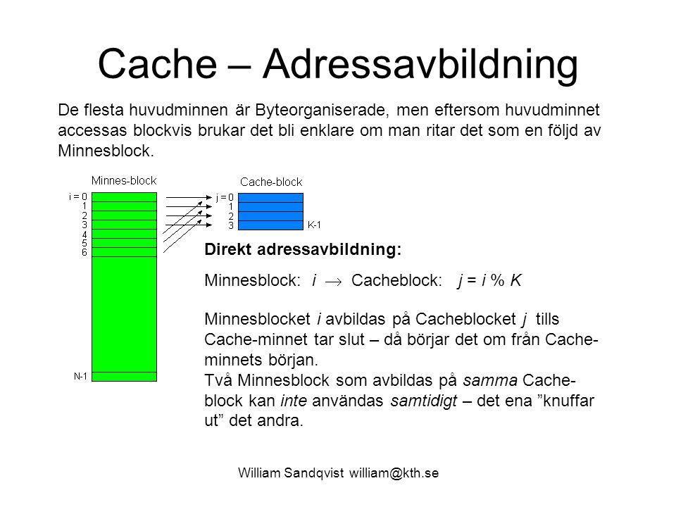 William Sandqvist william@kth.se Cache – Adressavbildning De flesta huvudminnen är Byteorganiserade, men eftersom huvudminnet accessas blockvis brukar