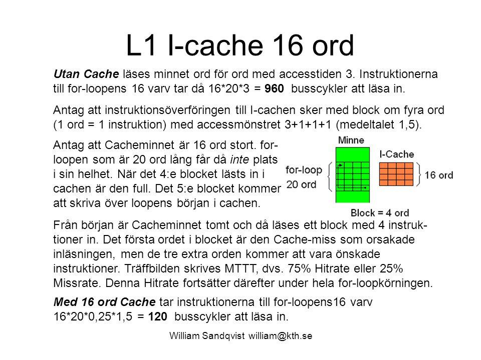 William Sandqvist william@kth.se L1 I-cache 16 ord Antag att Cacheminnet är 16 ord stort. for- loopen som är 20 ord lång får då inte plats i sin helhe