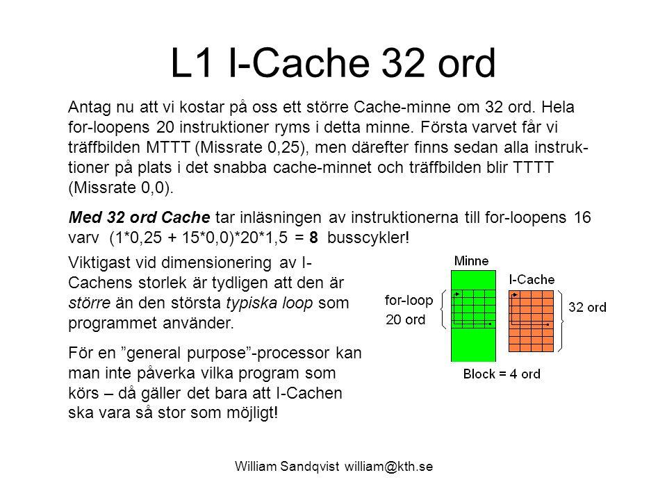 William Sandqvist william@kth.se L1 I-Cache 32 ord Antag nu att vi kostar på oss ett större Cache-minne om 32 ord. Hela for-loopens 20 instruktioner r