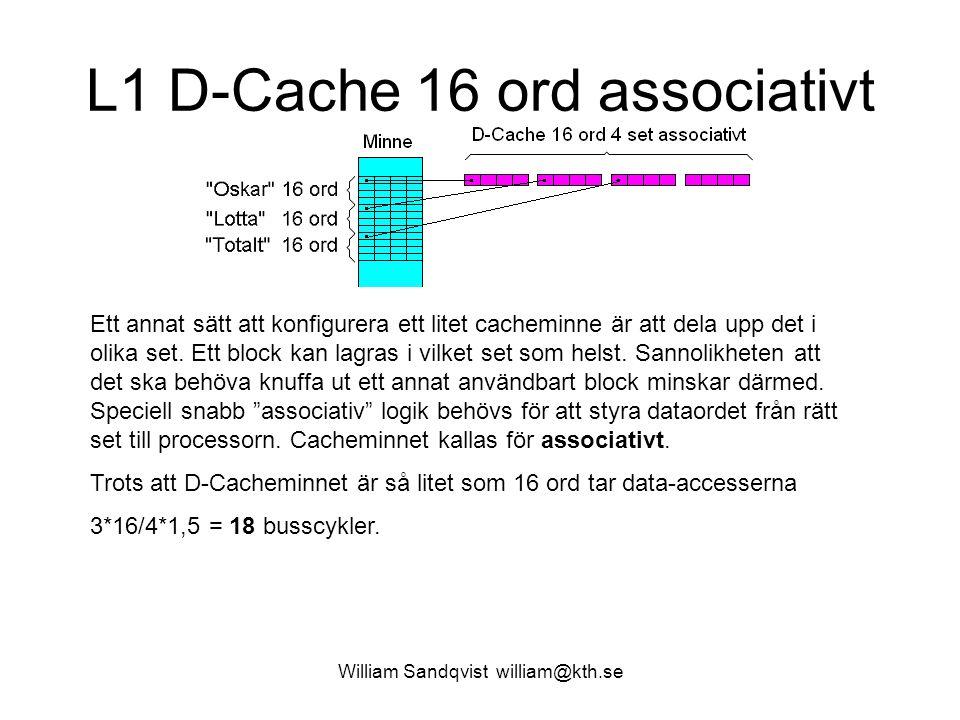 William Sandqvist william@kth.se L1 D-Cache 16 ord associativt Ett annat sätt att konfigurera ett litet cacheminne är att dela upp det i olika set. Et