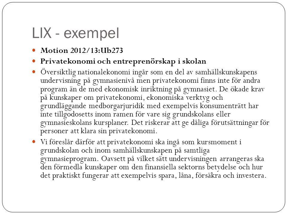 LIX - exempel Motion 2012/13:Ub273 Privatekonomi och entreprenörskap i skolan Översiktlig nationalekonomi ingår som en del av samhällskunskapens under