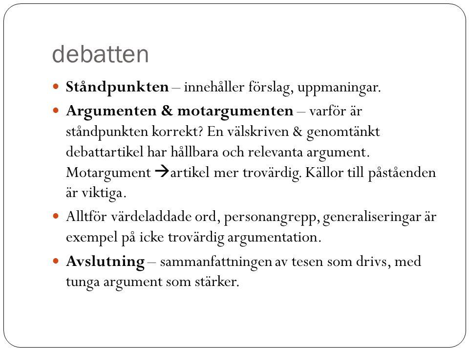 debatten Ståndpunkten – innehåller förslag, uppmaningar. Argumenten & motargumenten – varför är ståndpunkten korrekt? En välskriven & genomtänkt debat