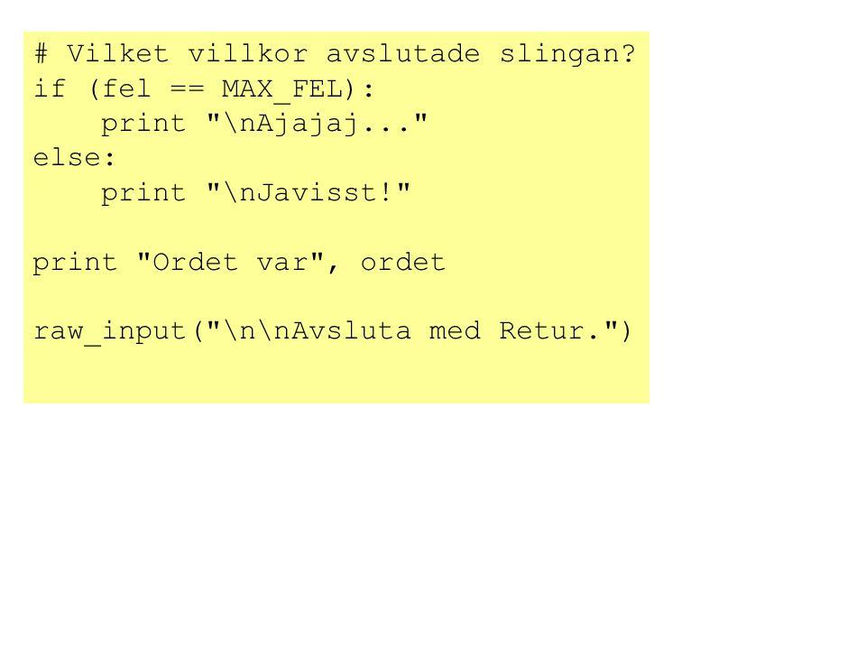 # Vilket villkor avslutade slingan? if (fel == MAX_FEL): print