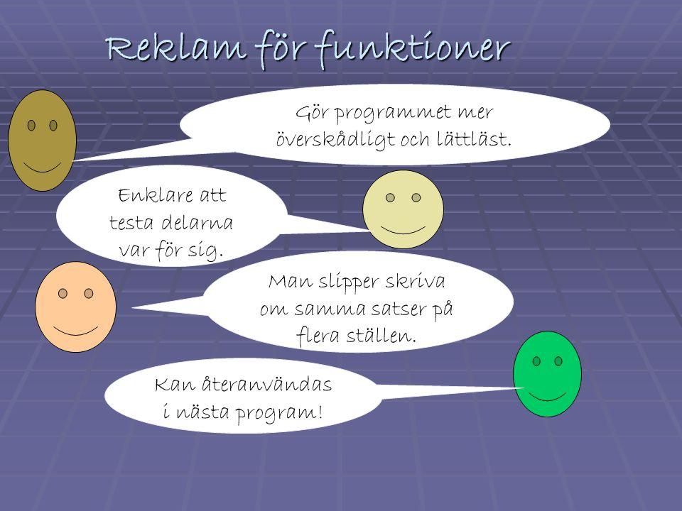 Reklam för funktioner Man slipper skriva om samma satser på flera ställen.