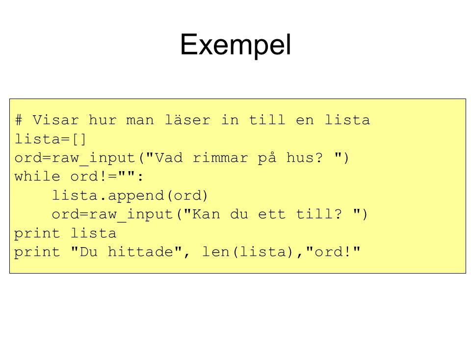 # Visar hur man läser in till en lista lista=[] ord=raw_input( Vad rimmar på hus.