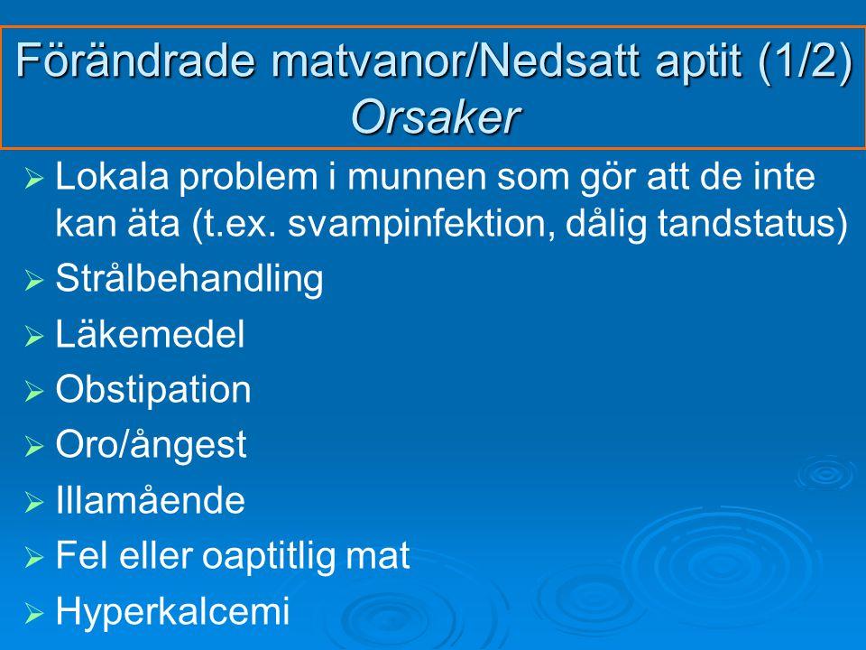 Förändrade matvanor/Nedsatt aptit (1/2) Orsaker   Lokala problem i munnen som gör att de inte kan äta (t.ex.