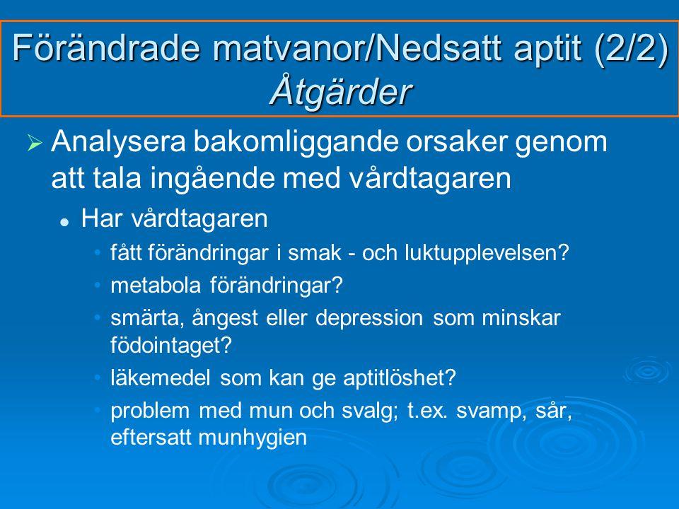   Analysera bakomliggande orsaker genom att tala ingående med vårdtagaren Har vårdtagaren fått förändringar i smak - och luktupplevelsen.