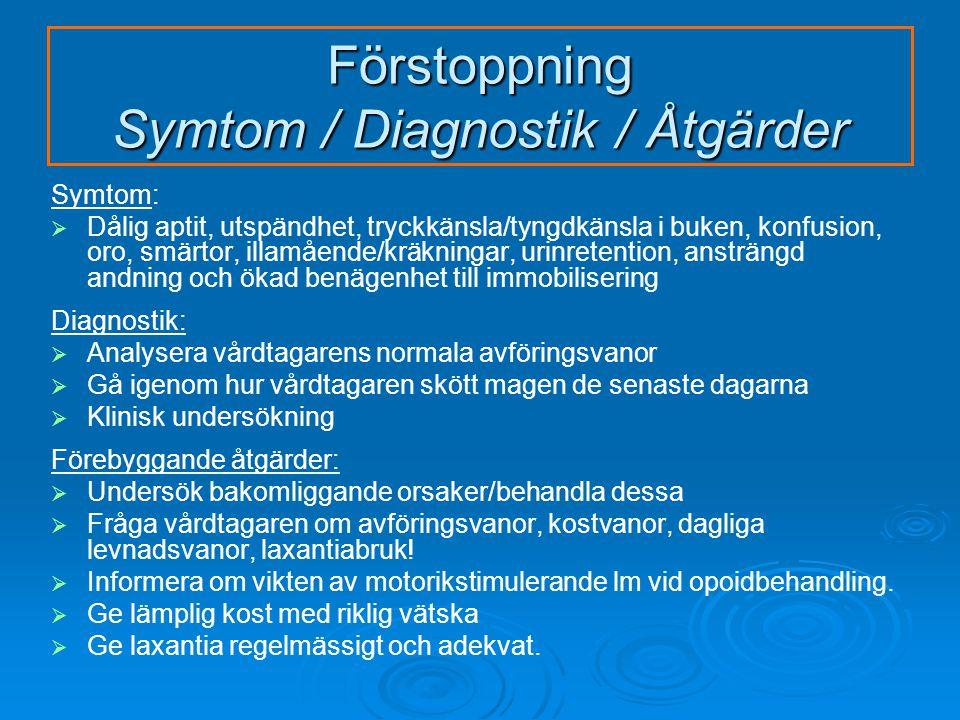 Symtom:   Dålig aptit, utspändhet, tryckkänsla/tyngdkänsla i buken, konfusion, oro, smärtor, illamående/kräkningar, urinretention, ansträngd andning och ökad benägenhet till immobilisering Diagnostik:   Analysera vårdtagarens normala avföringsvanor   Gå igenom hur vårdtagaren skött magen de senaste dagarna   Klinisk undersökning Förebyggande åtgärder:   Undersök bakomliggande orsaker/behandla dessa   Fråga vårdtagaren om avföringsvanor, kostvanor, dagliga levnadsvanor, laxantiabruk.