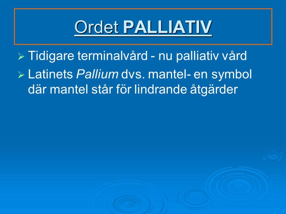 Ordet PALLIATIV   Tidigare terminalvård - nu palliativ vård   Latinets Pallium dvs.