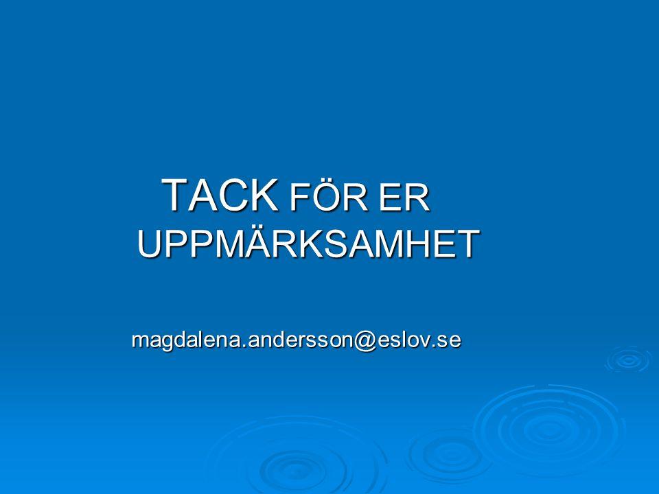TACK FÖR ER UPPMÄRKSAMHET magdalena.andersson@eslov.se