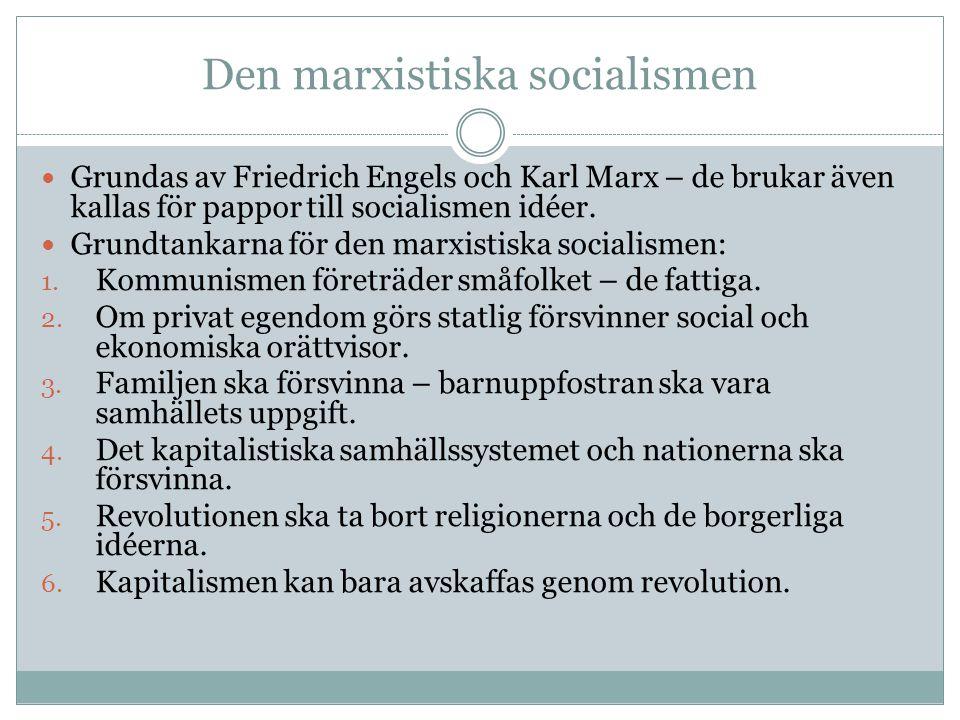 Den marxistiska socialismen Grundas av Friedrich Engels och Karl Marx – de brukar även kallas för pappor till socialismen idéer. Grundtankarna för den