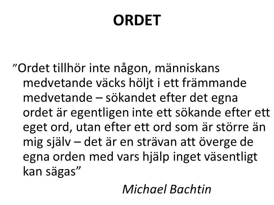 Språket  Bachtin: ...ordet är större än mig själv...  Hellen Keller: Inser att orden innesluter en mänsklig erfarenhet som förenar hennes medvetande med andra människors.