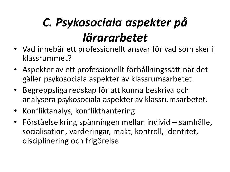 C. Psykosociala aspekter på lärararbetet Vad innebär ett professionellt ansvar för vad som sker i klassrummet? Aspekter av ett professionellt förhålln