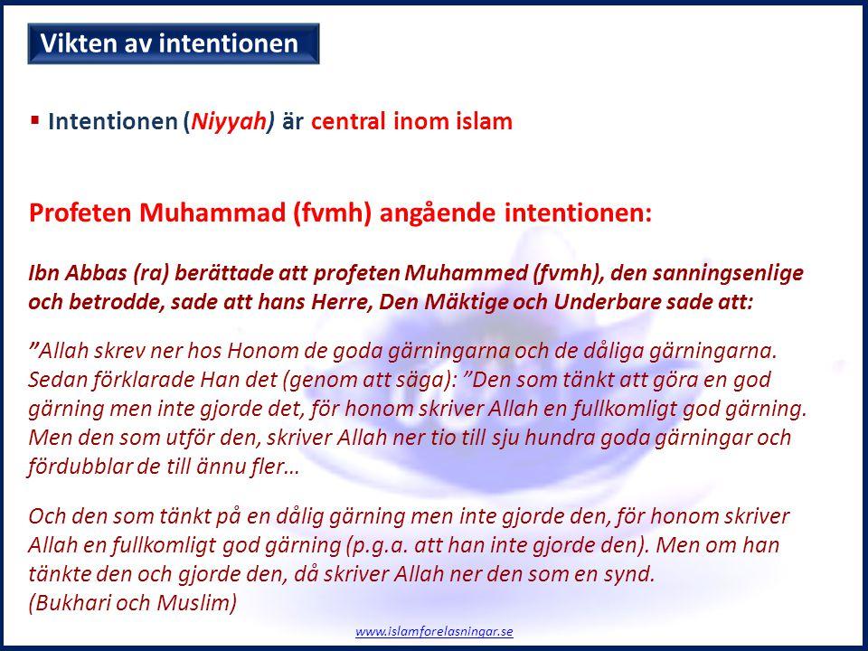 Vikten av intentionen Ibn Abbas (ra) berättade att profeten Muhammed (fvmh), den sanningsenlige och betrodde, sade att hans Herre, Den Mäktige och Underbare sade att: Allah skrev ner hos Honom de goda gärningarna och de dåliga gärningarna.