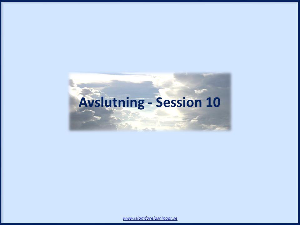 www.islamforelasningar.se Avslutning - Session 10
