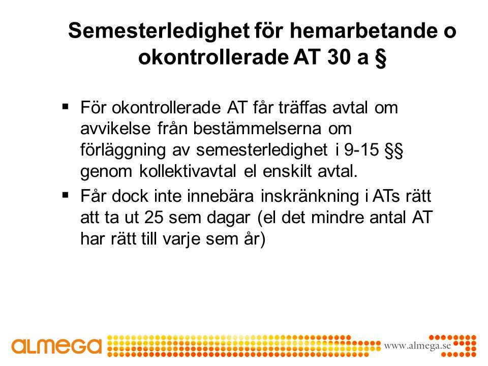 Semesterledighet för hemarbetande o okontrollerade AT 30 a §  För okontrollerade AT får träffas avtal om avvikelse från bestämmelserna om förläggning