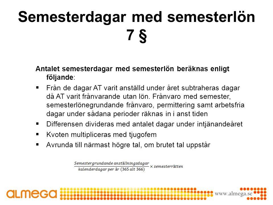 Semesterdagar med semesterlön 7 § Antalet semesterdagar med semesterlön beräknas enligt följande:  Från de dagar AT varit anställd under året subtrah