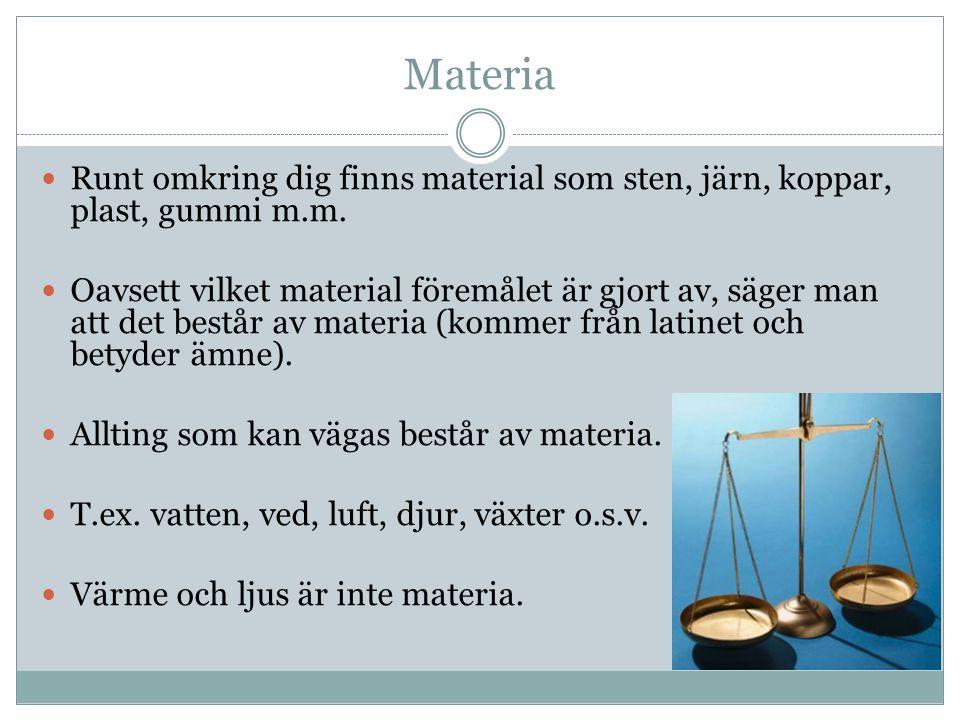 Materia Runt omkring dig finns material som sten, järn, koppar, plast, gummi m.m. Oavsett vilket material föremålet är gjort av, säger man att det bes