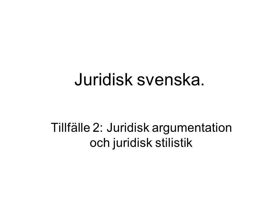 Juridisk svenska. Tillfälle 2: Juridisk argumentation och juridisk stilistik