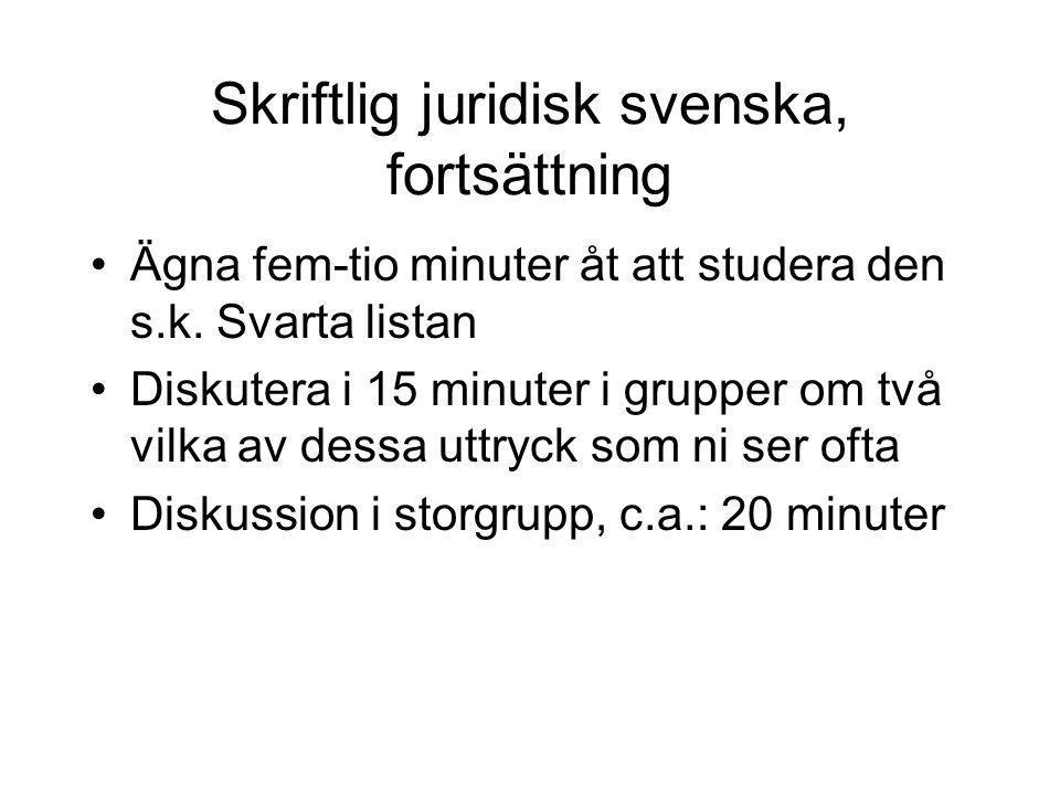 Skriftlig juridisk svenska, fortsättning Ägna fem-tio minuter åt att studera den s.k. Svarta listan Diskutera i 15 minuter i grupper om två vilka av d