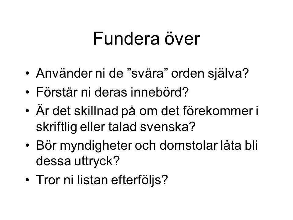 """Fundera över Använder ni de """"svåra"""" orden själva? Förstår ni deras innebörd? Är det skillnad på om det förekommer i skriftlig eller talad svenska? Bör"""