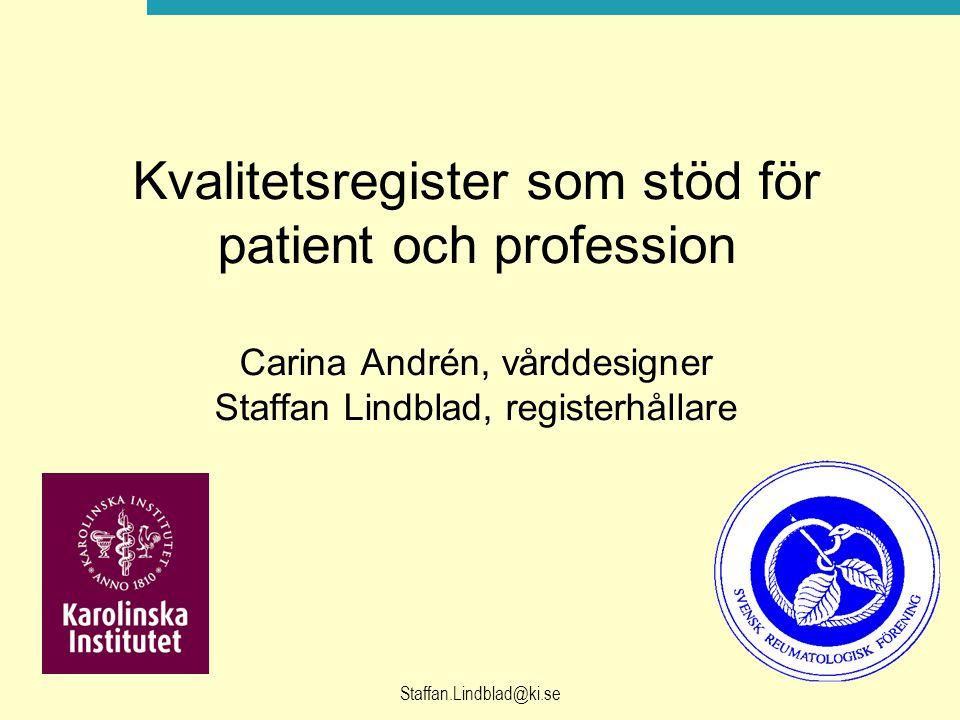 Staffan.Lindblad@ki.se Svenska Reumatologi-register - strategier för framtiden veta vilka behov som finns veta vilka vi behandlar och med vad veta vilka resultat vi har – hälsa, patientsäkerhet och ekonomi
