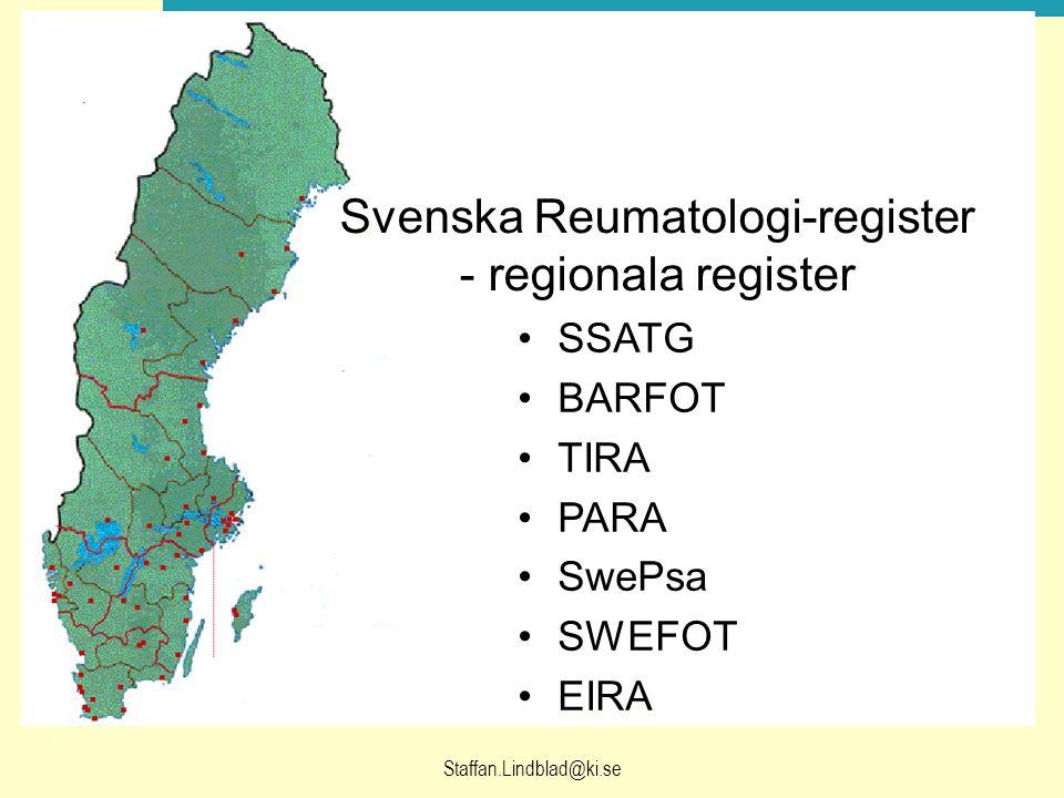 Staffan.Lindblad@ki.se Svenska Reumatologi-register - regionala register SSATG BARFOT TIRA PARA SwePsa SWEFOT EIRA