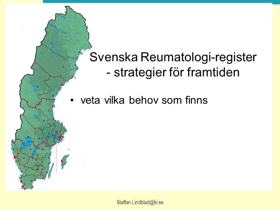 Staffan.Lindblad@ki.se Svenska Reumatologi-register - strategier för framtiden veta vilka behov som finns