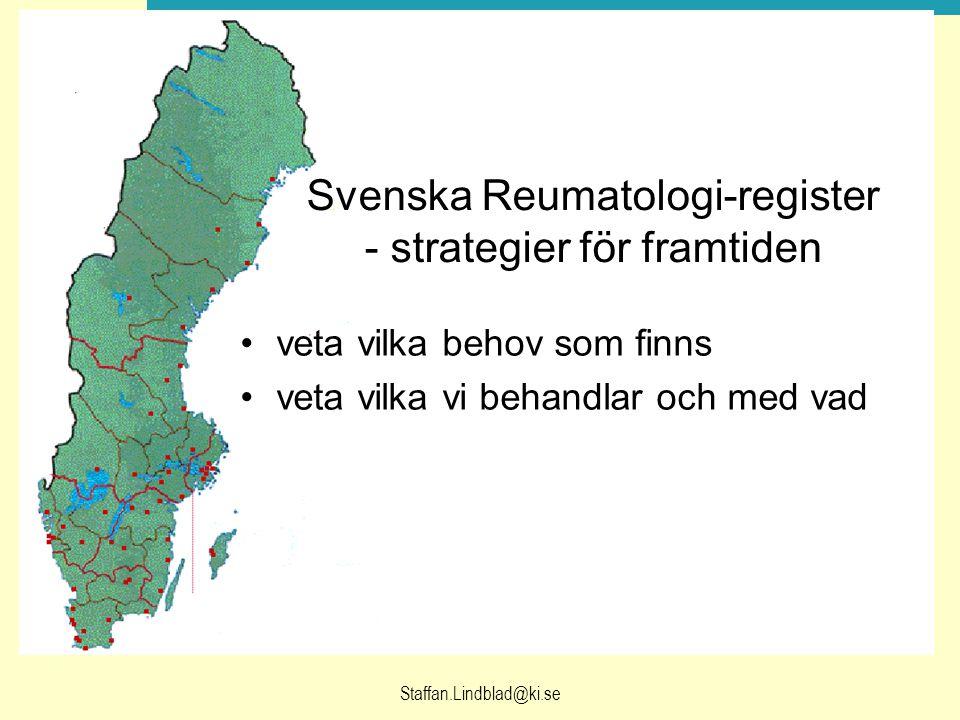 Staffan.Lindblad@ki.se Svenska Reumatologi-register - strategier för framtiden veta vilka behov som finns veta vilka vi behandlar och med vad