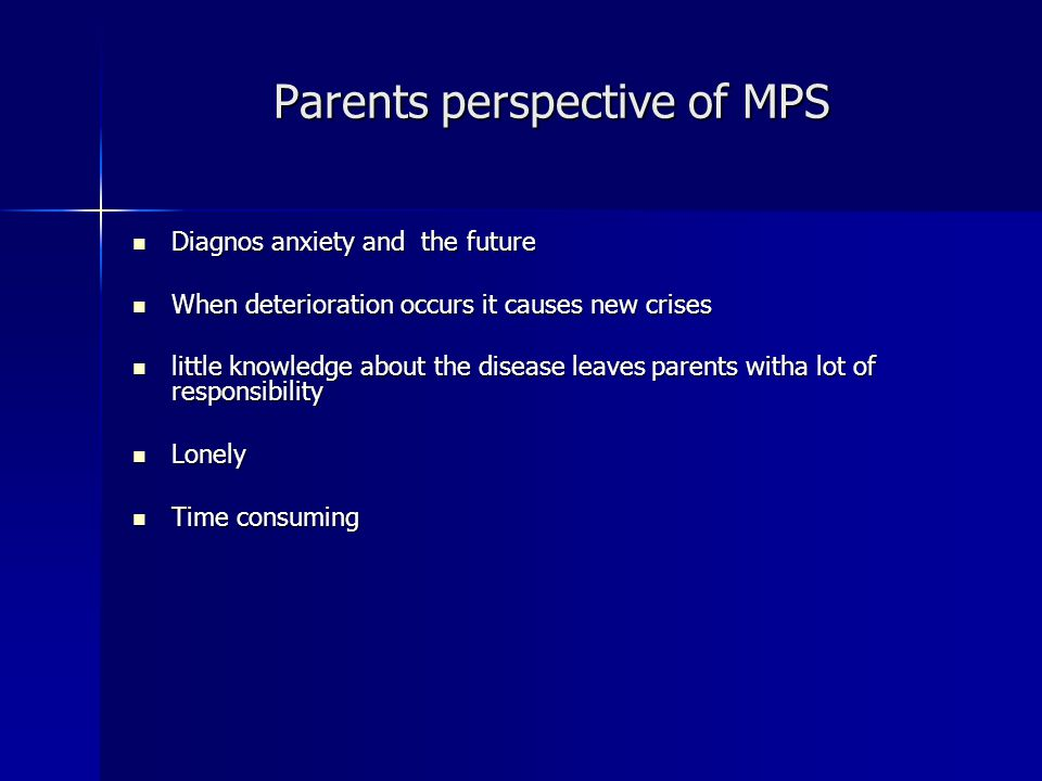 Parents perspective of MPS Diagnos anxiety and the future Diagnos anxiety and the future When deterioration occurs it causes new crises When deteriora