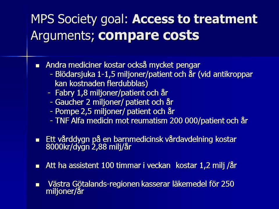 MPS Society goal: Access to treatment Arguments; compare costs Andra mediciner kostar också mycket pengar Andra mediciner kostar också mycket pengar -