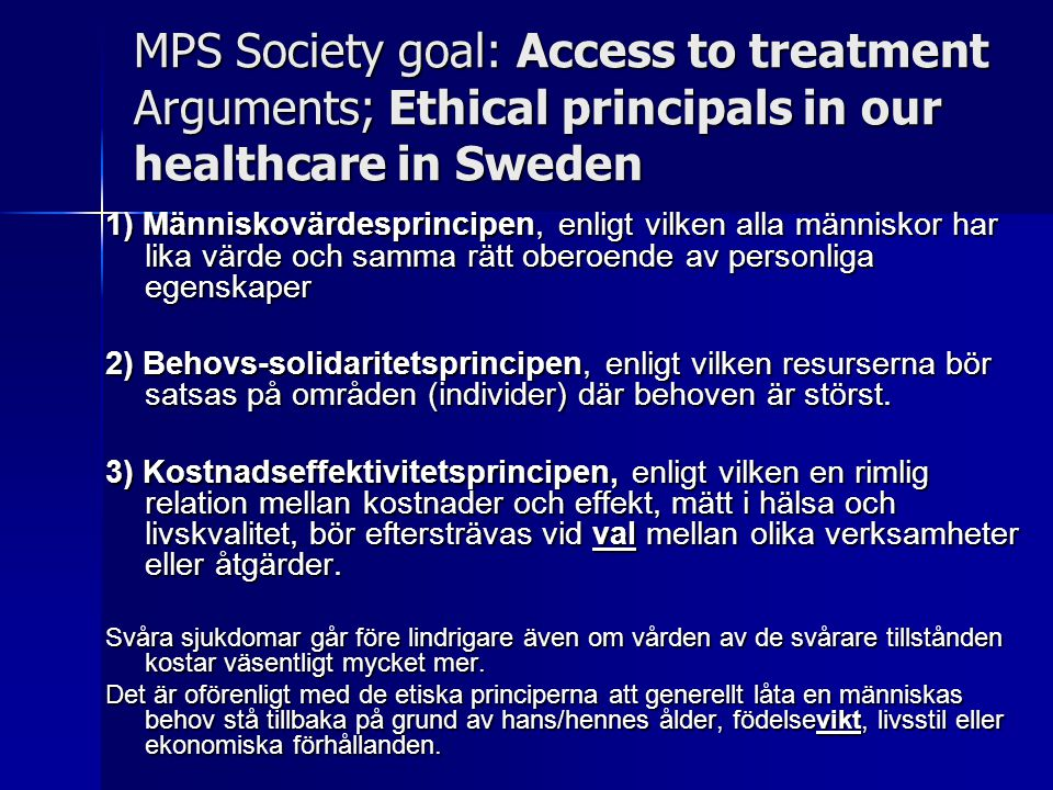 MPS Society goal: Access to treatment Arguments; Ethical principals in our healthcare in Sweden 1) Människovärdesprincipen, enligt vilken alla människ