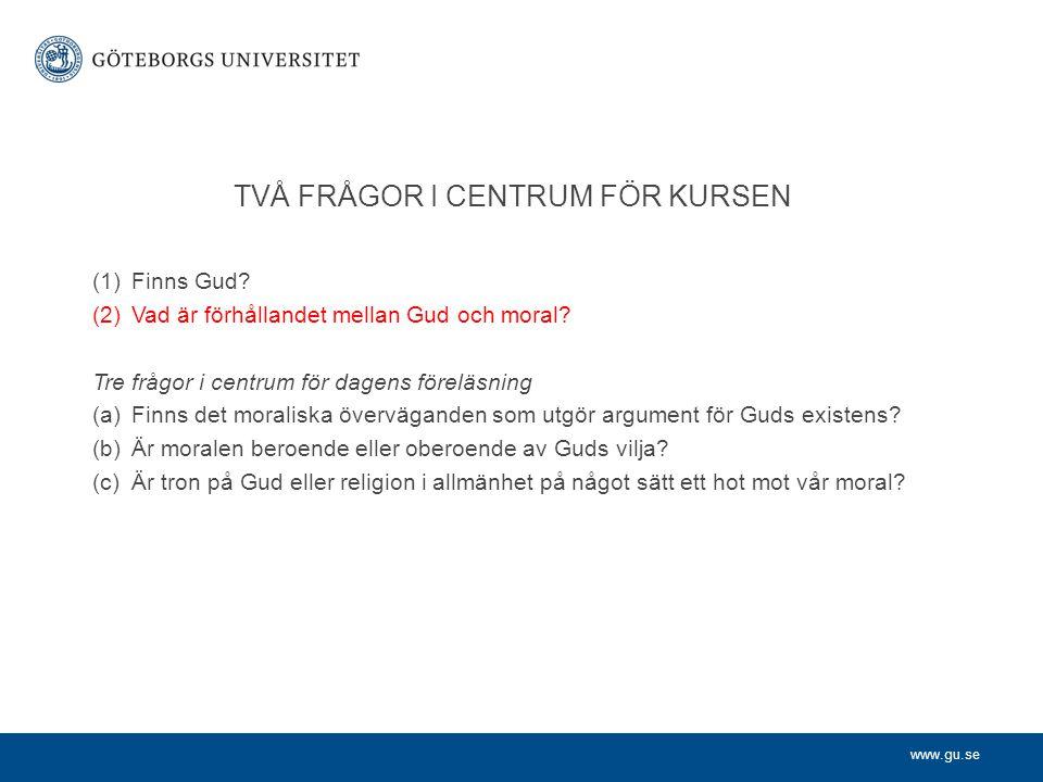 www.gu.se TVÅ FRÅGOR I CENTRUM FÖR KURSEN (1)Finns Gud.