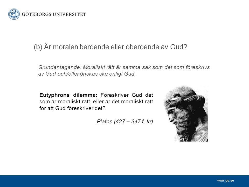 www.gu.se (b) Är moralen beroende eller oberoende av Gud.