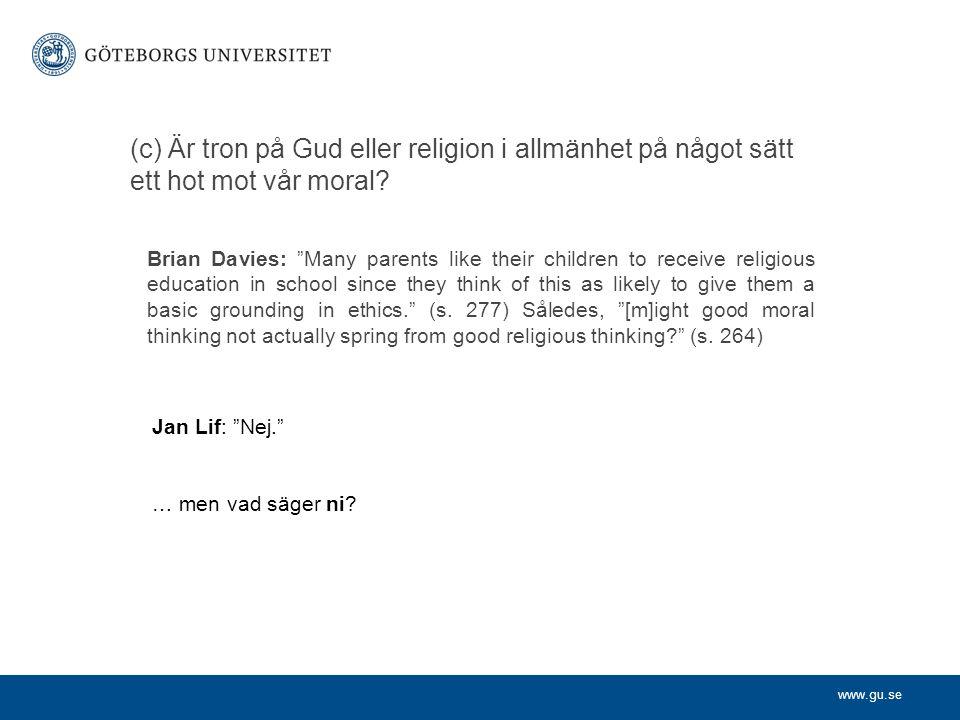 www.gu.se (c) Är tron på Gud eller religion i allmänhet på något sätt ett hot mot vår moral.
