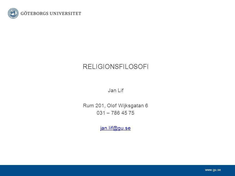 www.gu.se Jan Lif Rum 201, Olof Wijksgatan 6 031 – 786 45 75 jan.lif@gu.se RELIGIONSFILOSOFI