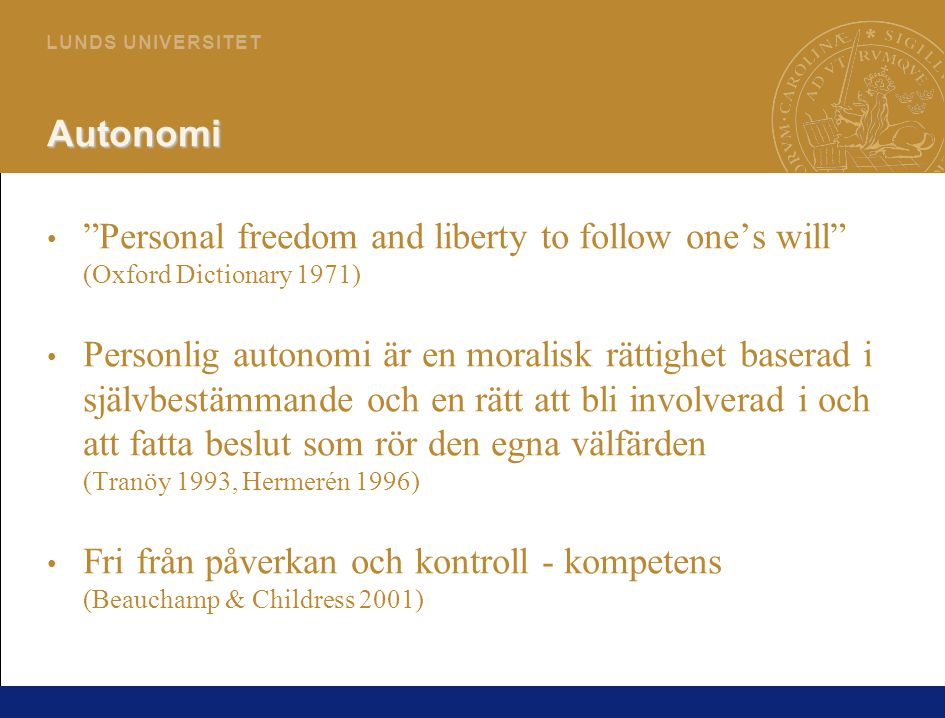 "12 L U N D S U N I V E R S I T E T Autonomi ""Personal freedom and liberty to follow one's will"" (Oxford Dictionary 1971) Personlig autonomi är en mora"